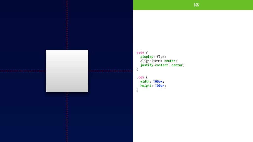 CSS HTML body { display: flex; align-items: cen...