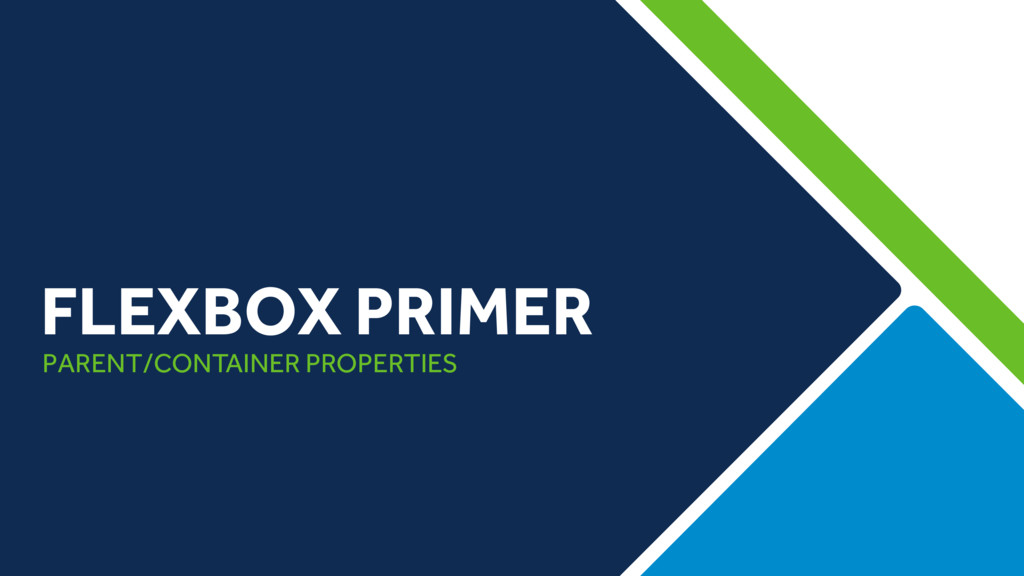 PARENT/CONTAINER PROPERTIES FLEXBOX PRIMER