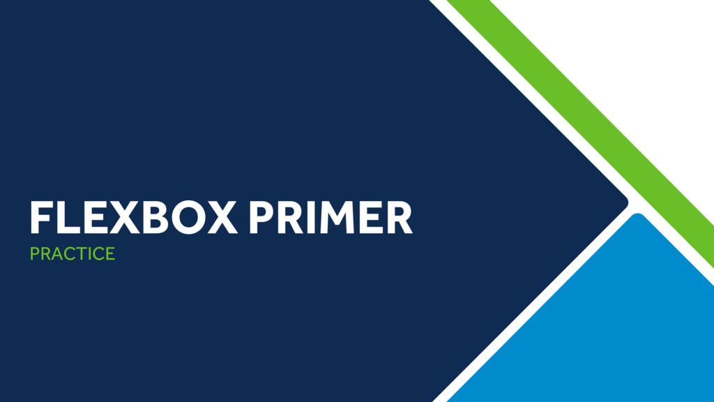 PRACTICE FLEXBOX PRIMER
