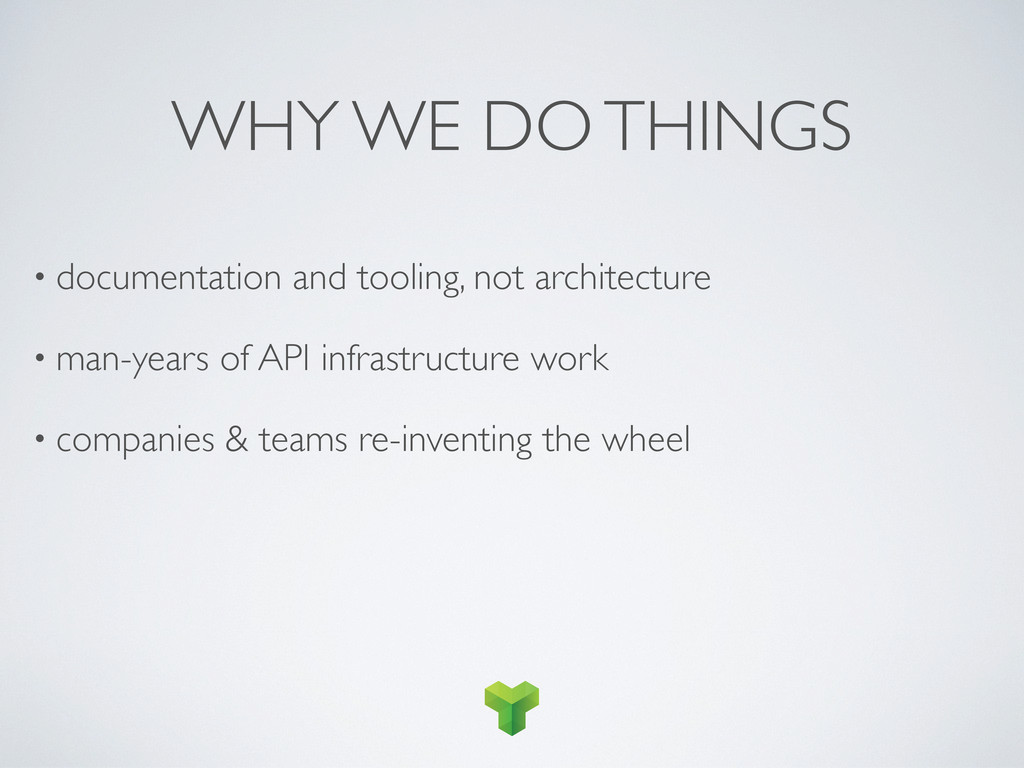 WHY WE DO THINGS • documentation and tooling, n...
