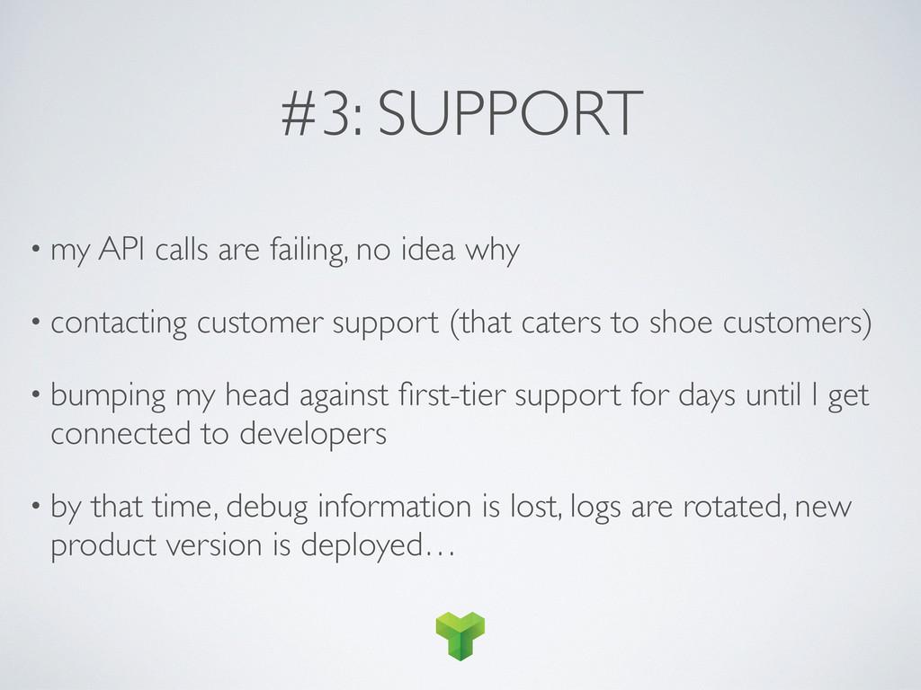 #3: SUPPORT • my API calls are failing, no idea...