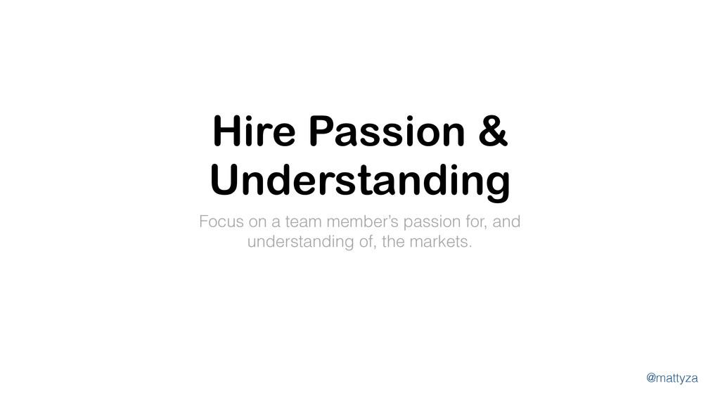 @mattyza Hire Passion & Understanding Focus on ...