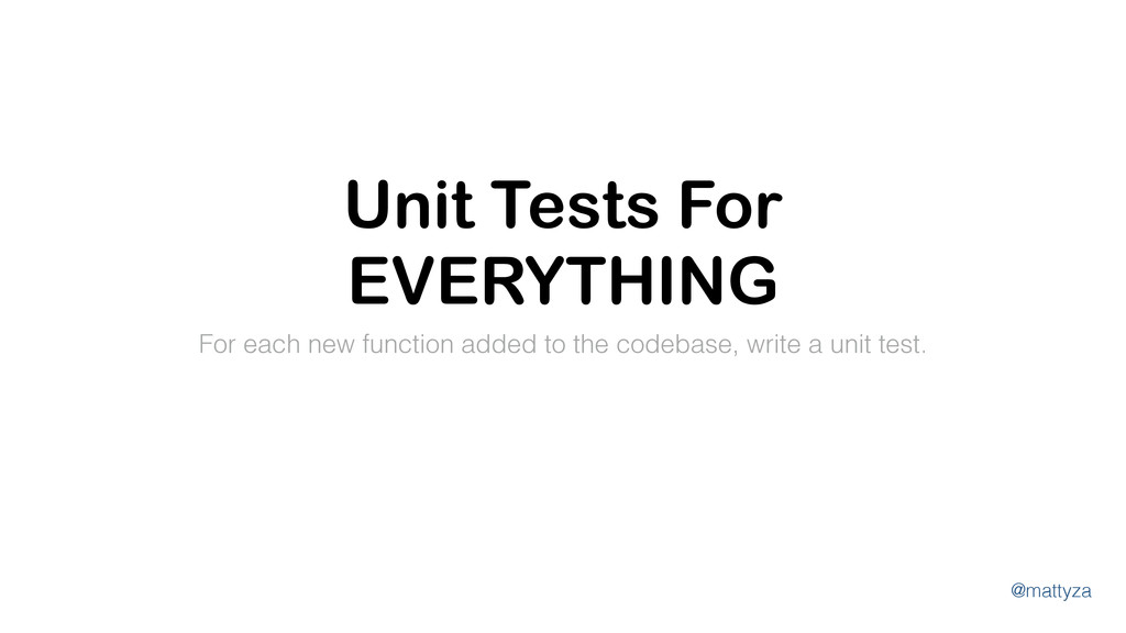 @mattyza Unit Tests For EVERYTHING For each new...