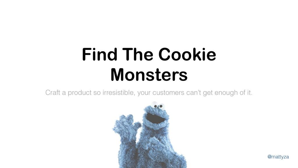 @mattyza Find The Cookie Monsters Craft a produ...