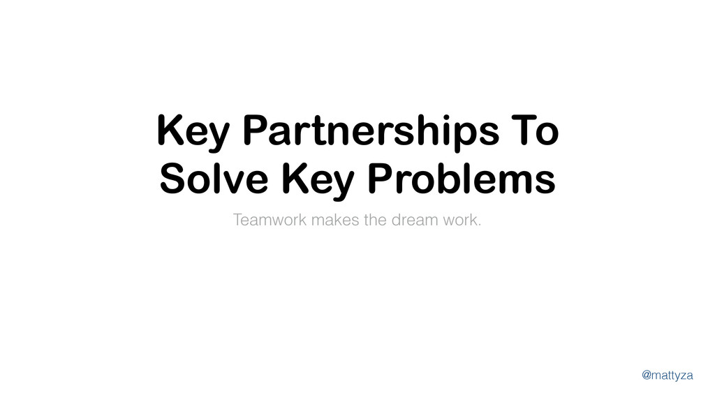 @mattyza Key Partnerships To Solve Key Problems...