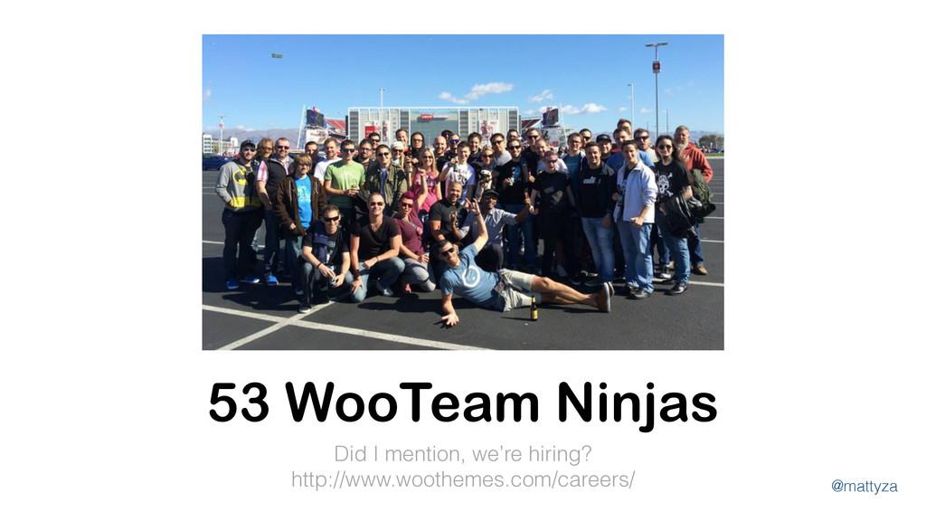 @mattyza 53 WooTeam Ninjas Did I mention, we're...
