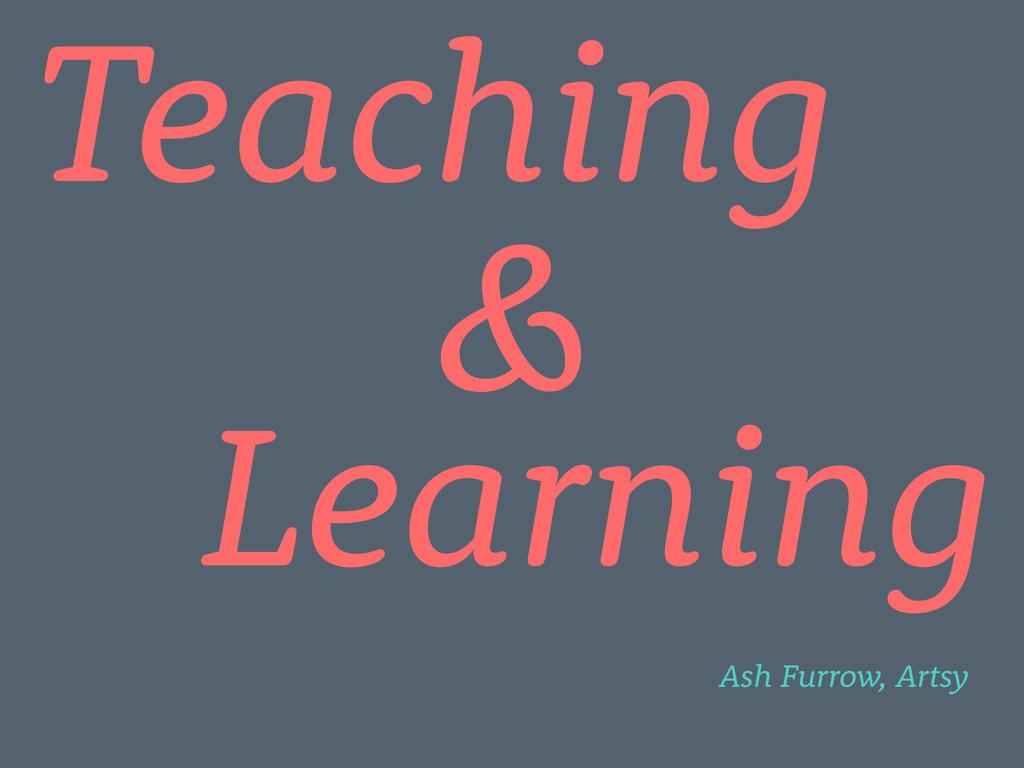 Teaching Ash Furrow, Artsy Learning &