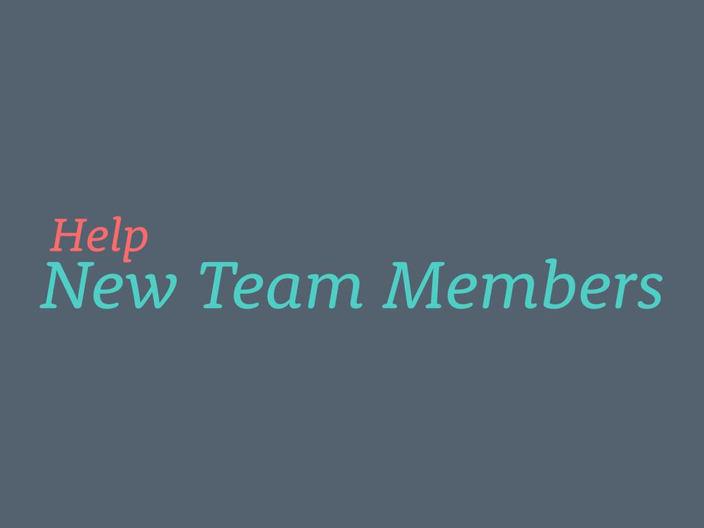 New Team Members Help
