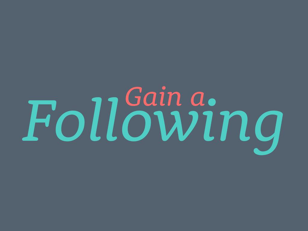 Following Gain a