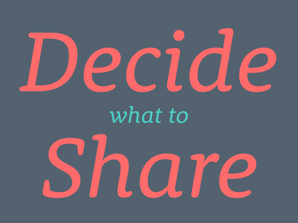 Decide what to Share