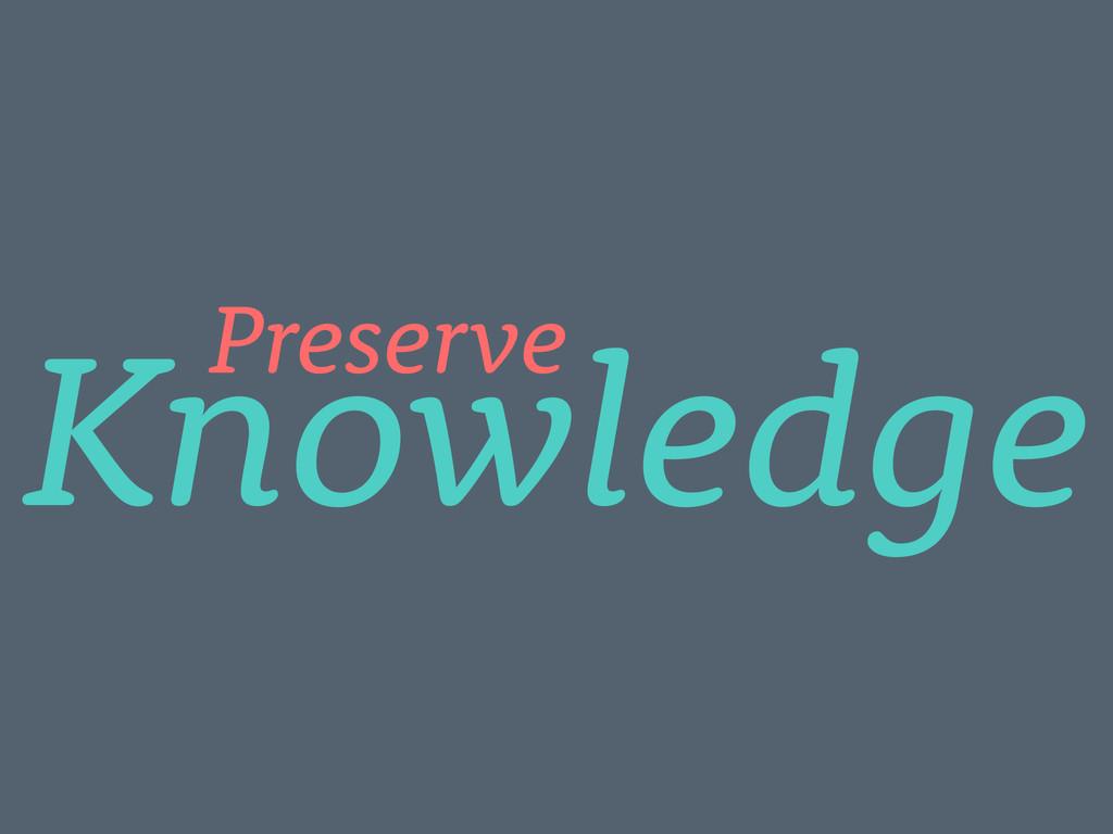Knowledge Preserve