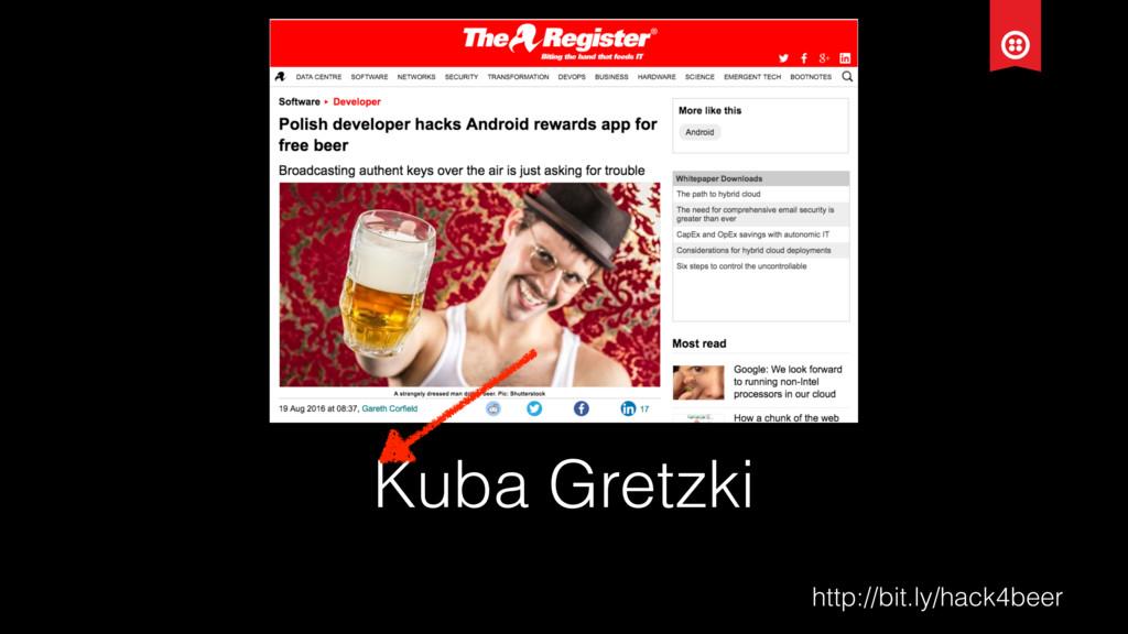 Kuba Gretzki http://bit.ly/hack4beer