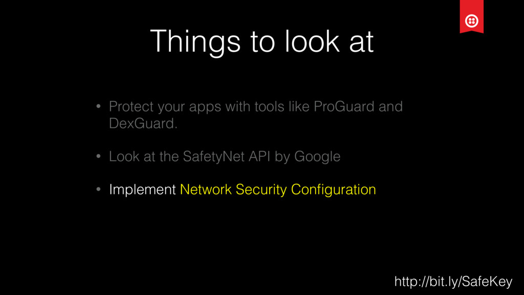 Things to look at • Protect your apps with tool...
