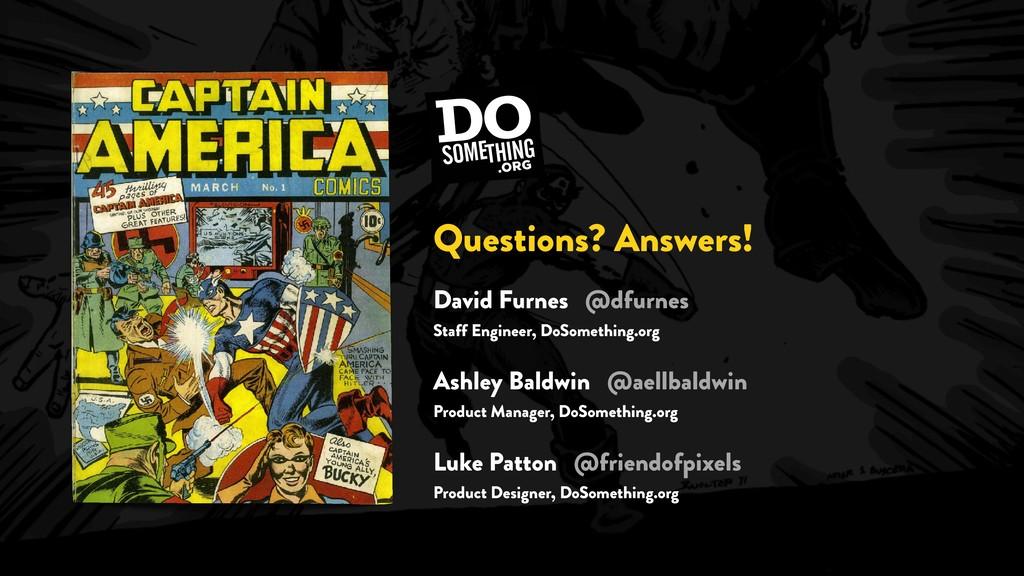 Questions? Answers! David Furnes @dfurnes Staff...