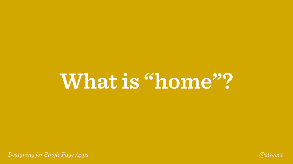 Designing for Single Page Apps @strevat What is...