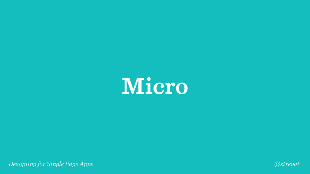 Designing for Single Page Apps @strevat Micro