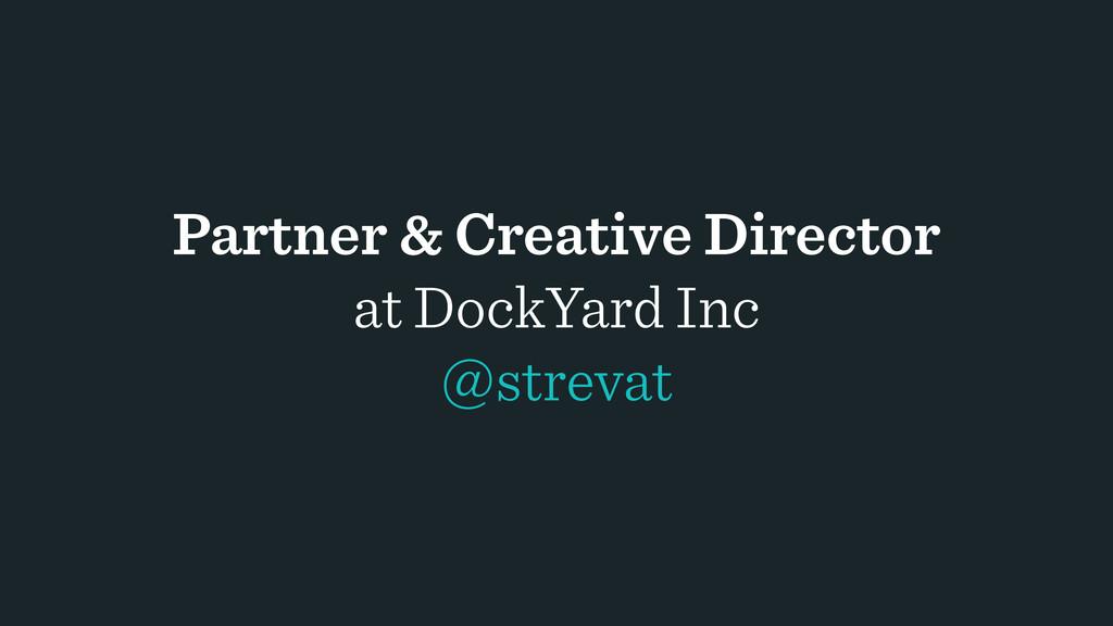 Partner & Creative Director at DockYard Inc @st...