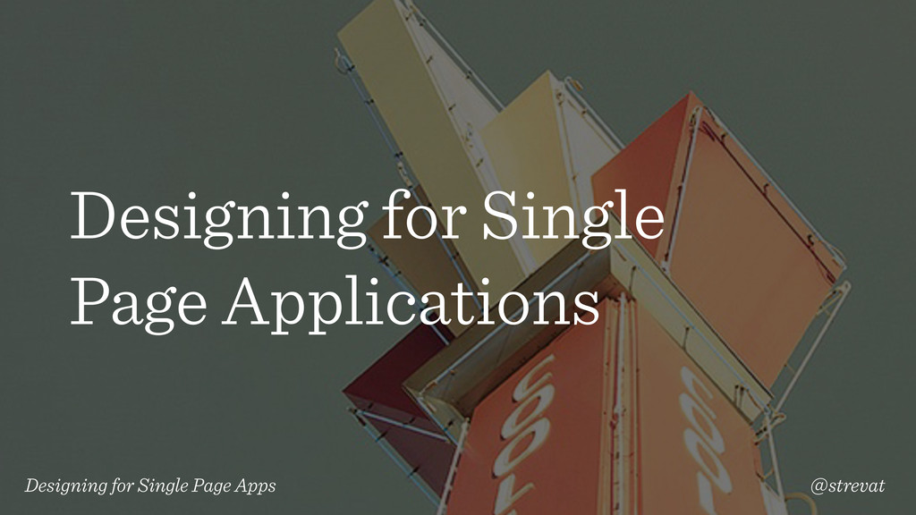 Designing for Single Page Applications Designin...