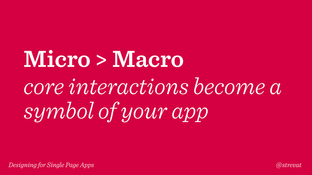 Designing for Single Page Apps @strevat Micro >...
