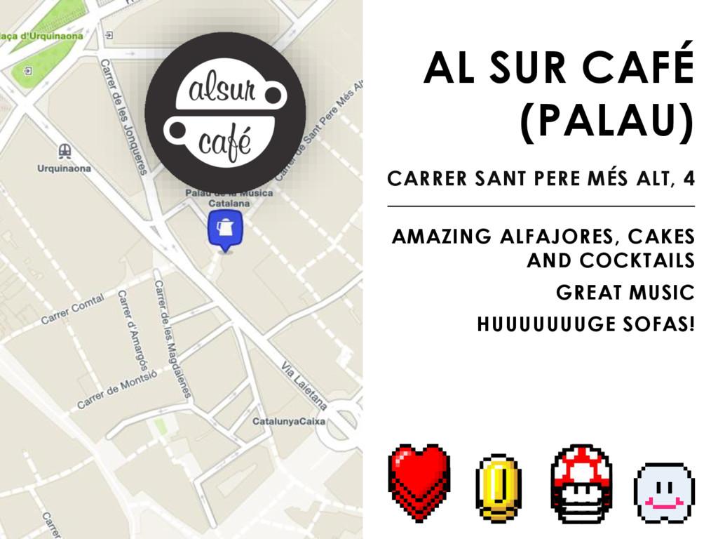 AL SUR CAFÉ (PALAU) CARRER SANT PERE MÉS ALT, 4...