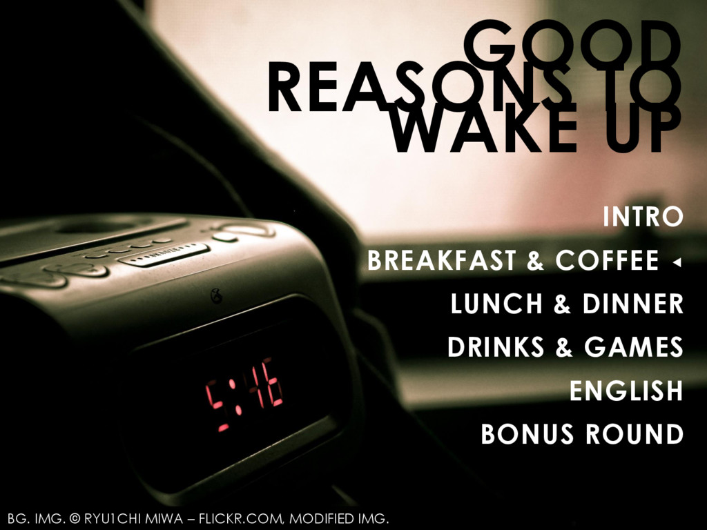 GOOD REASONS TO WAKE UP INTRO BREAKFAST & COFFE...