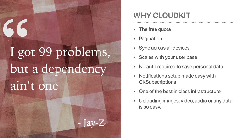WHY CLOUDKIT • The free quota • Pagination • Sy...