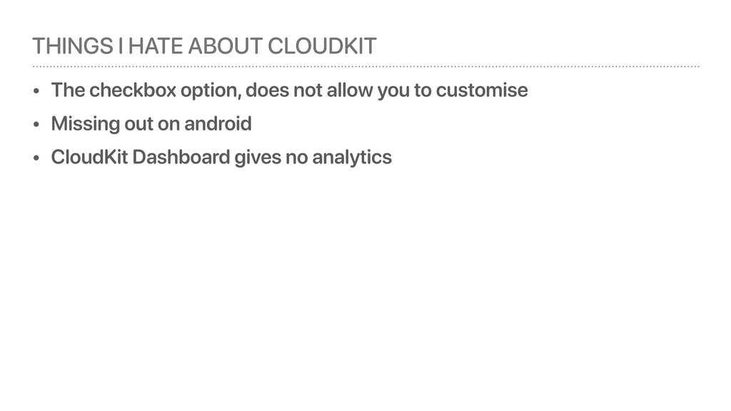 THINGS I HATE ABOUT CLOUDKIT • The checkbox opt...