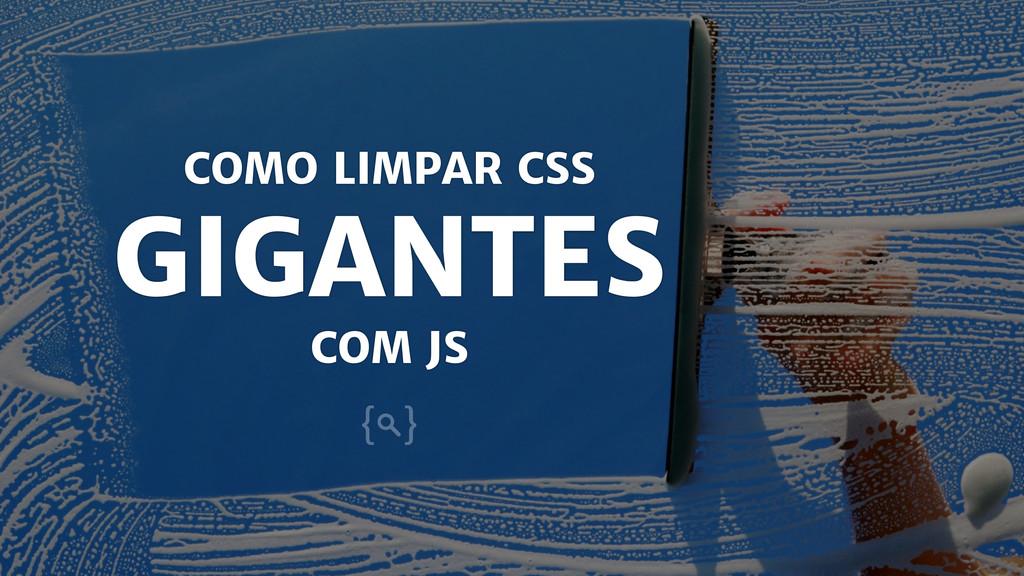 COMO LIMPAR CSS GIGANTES COM JS