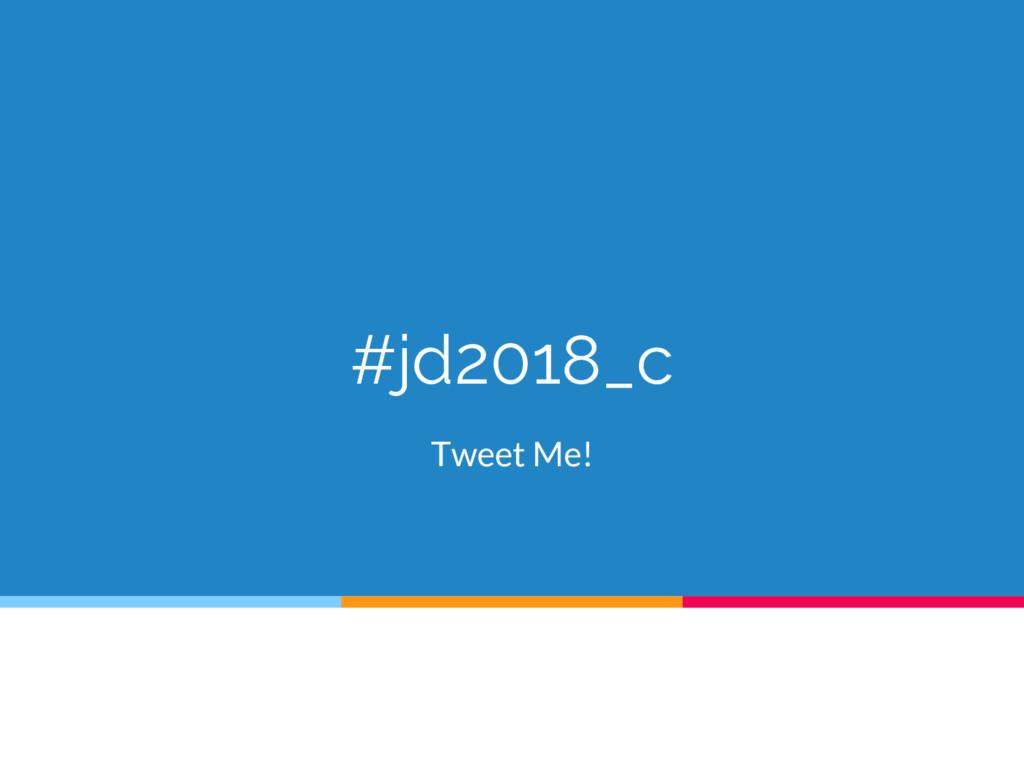 #jd2018_c Tweet Me!