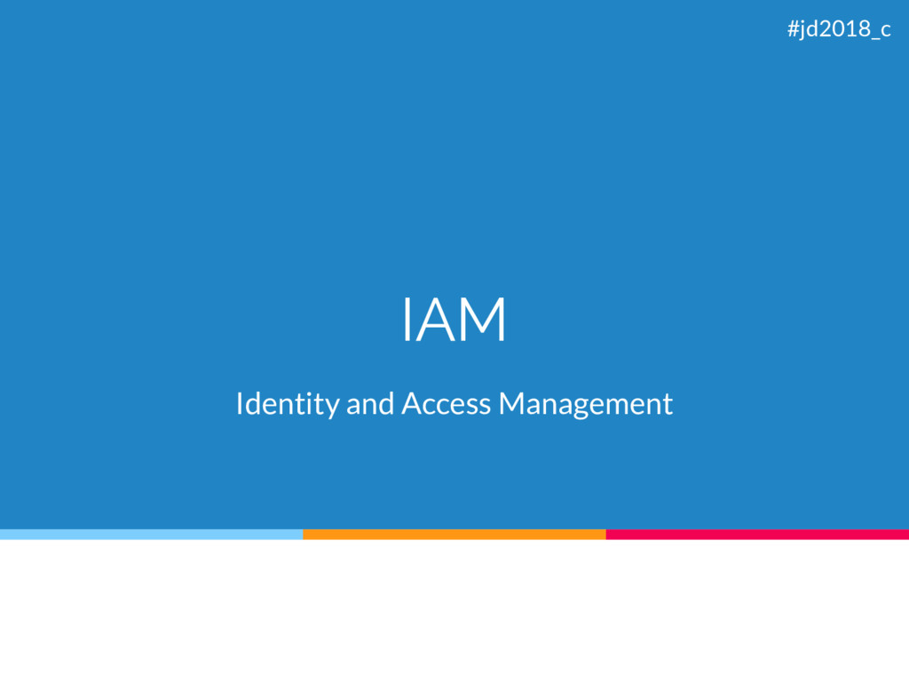 IAM Identity and Access Management #jd2018_c