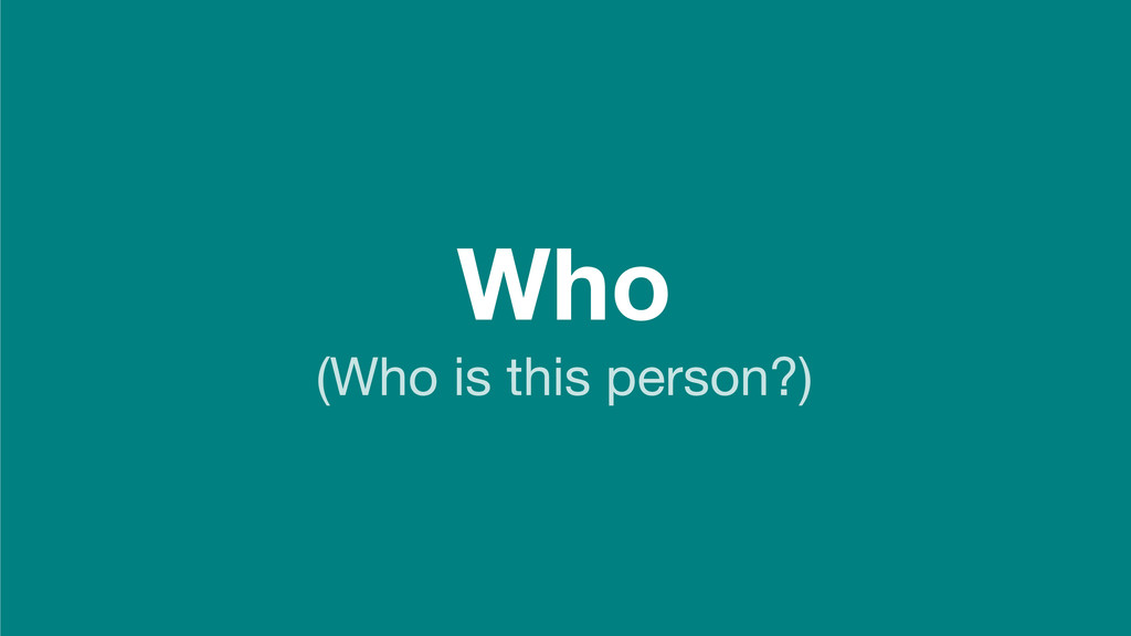 Who (Who is this person?)