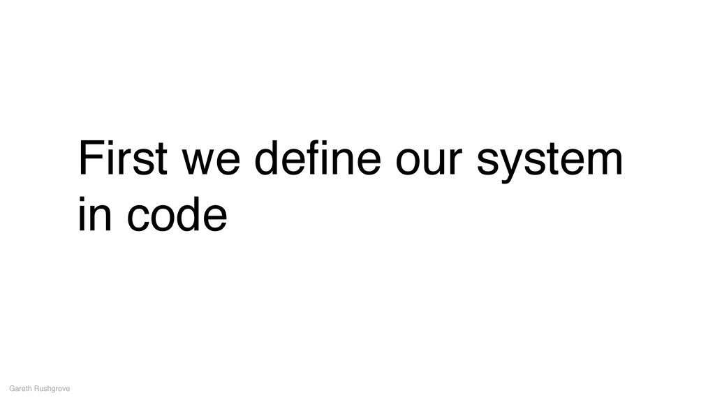 First we define our system in code Gareth Rushgr...