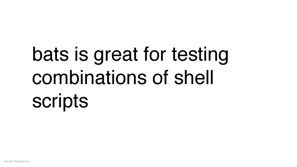 bats is great for testing combinations of shell...