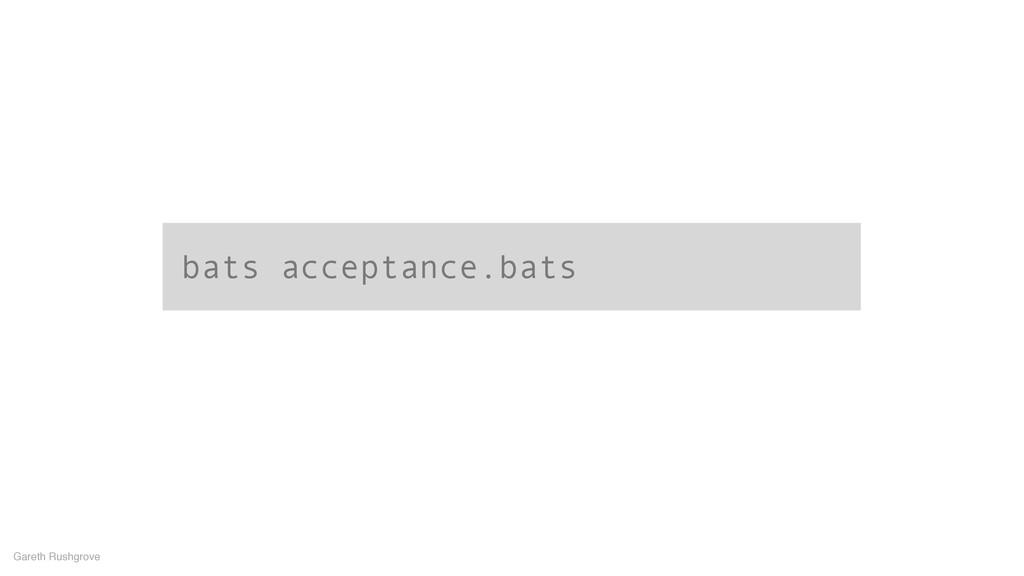 bats acceptance.bats Gareth Rushgrove