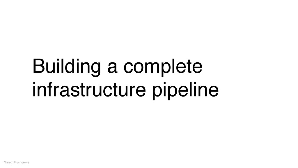 Building a complete infrastructure pipeline Gar...