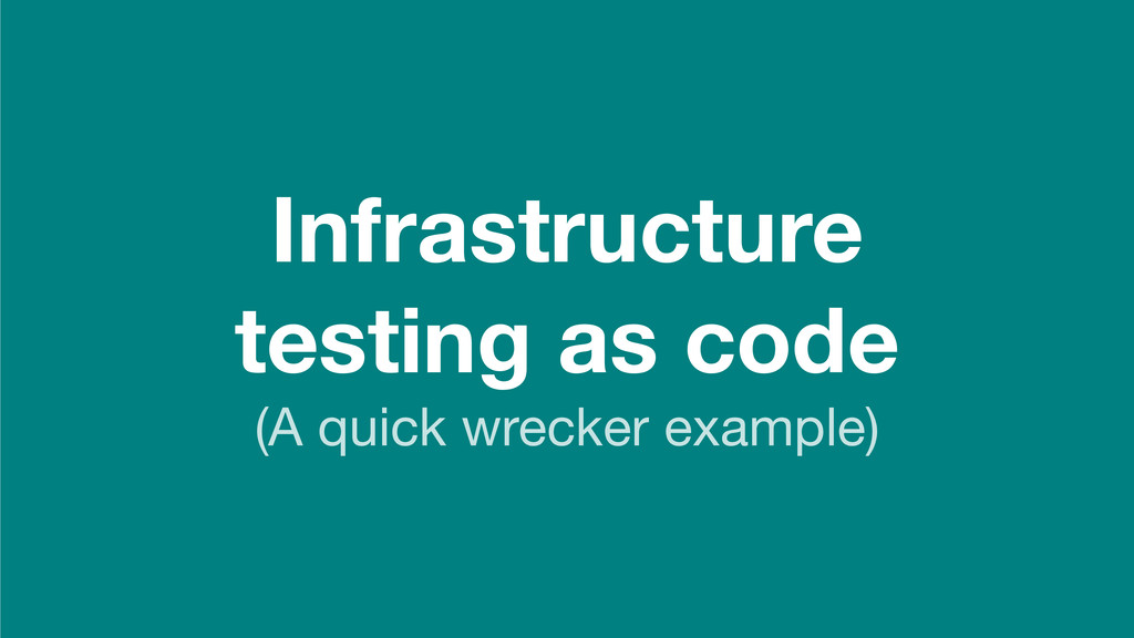 Infrastructure testing as code (A quick wrecker...