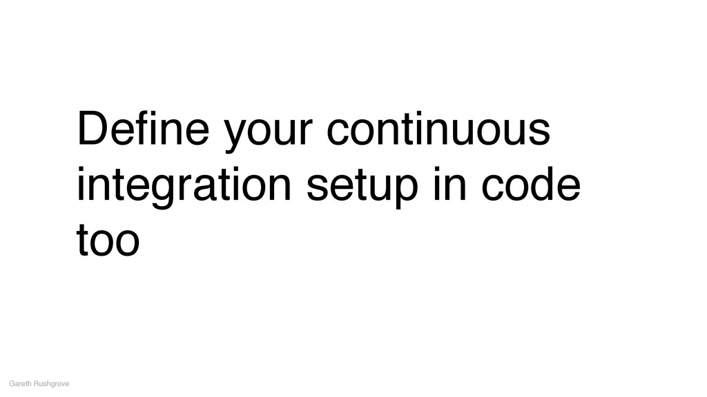 Define your continuous integration setup in code...
