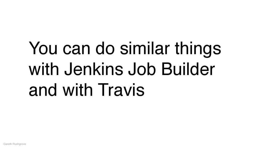You can do similar things with Jenkins Job Buil...