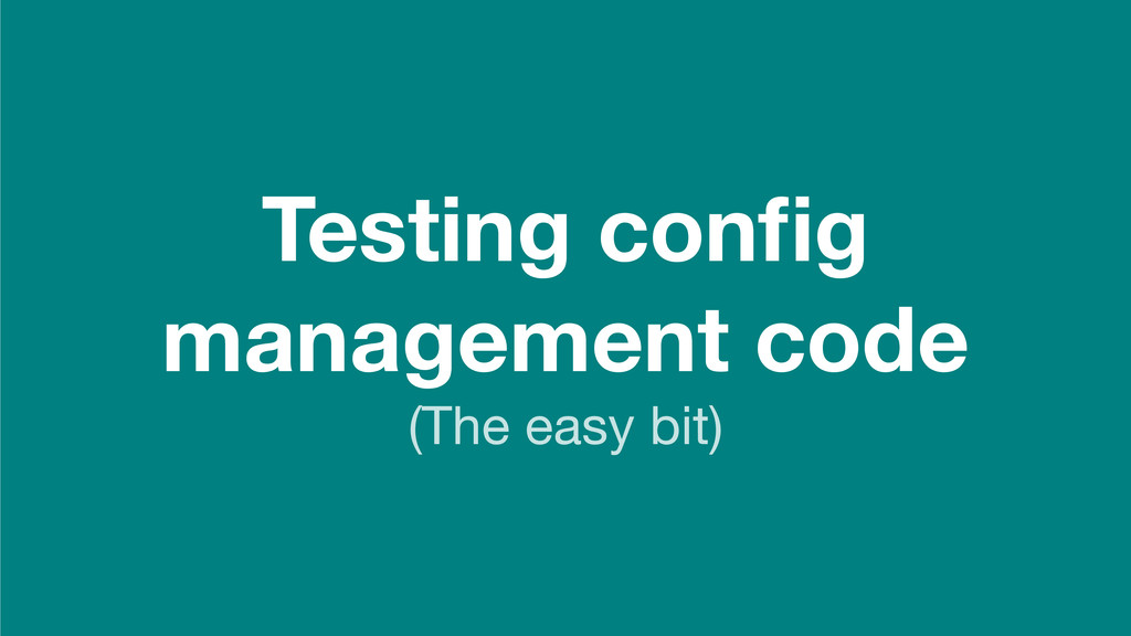 Testing config management code (The easy bit)