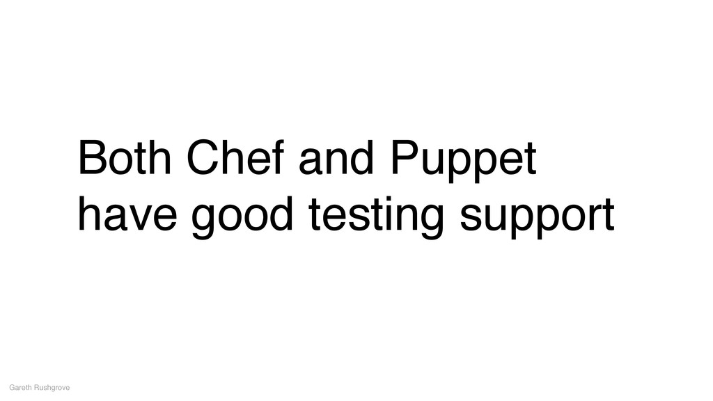 Both Chef and Puppet have good testing support ...