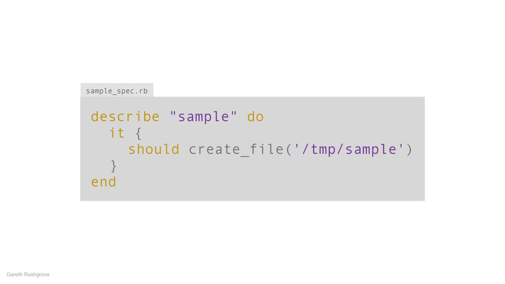 "describe ""sample"" do it { should create_file('/..."