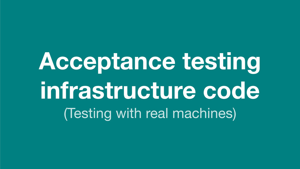 Acceptance testing infrastructure code (Testing...