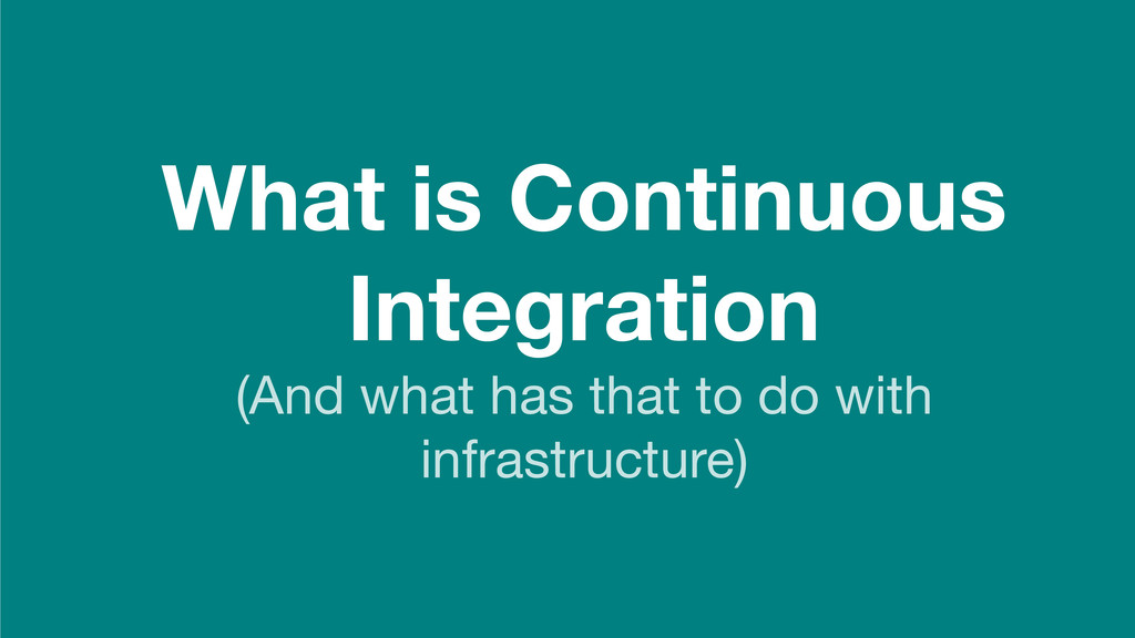 What is Continuous Integration (And what has th...