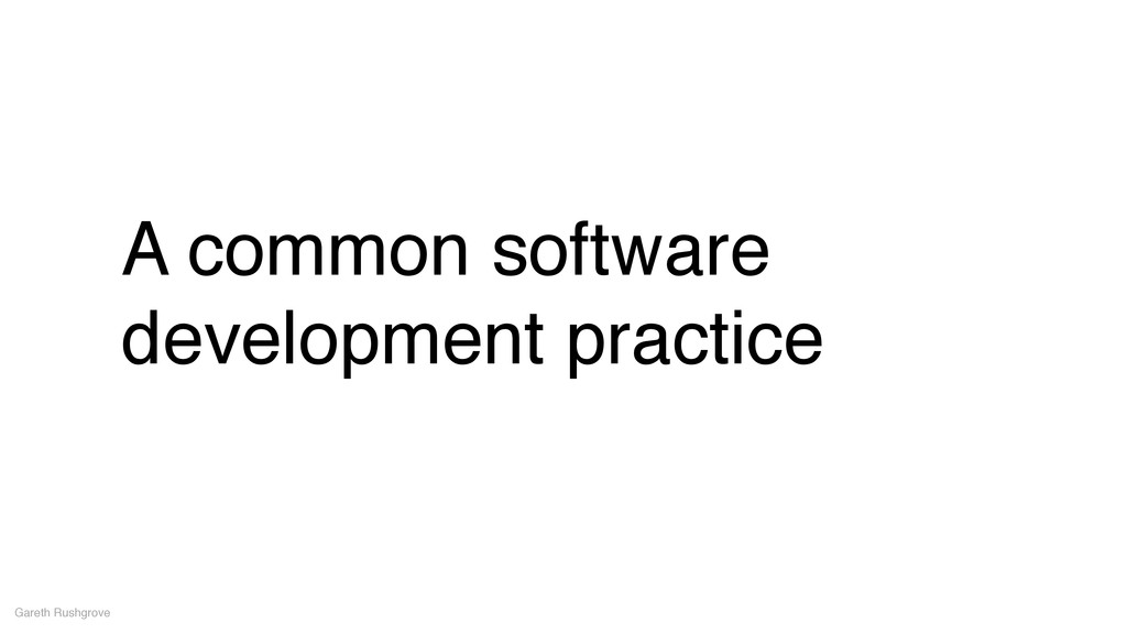 A common software development practice Gareth R...