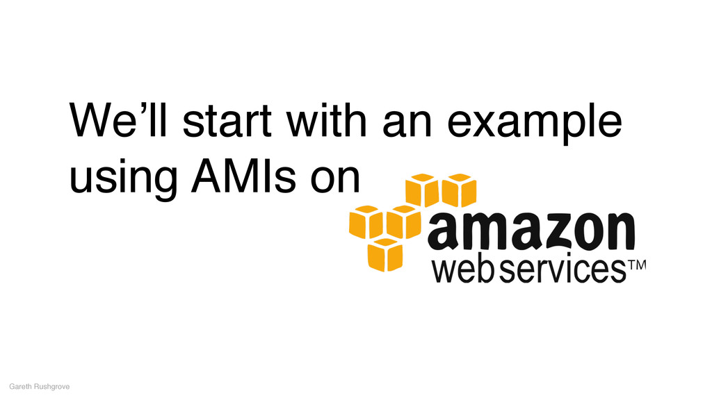 We'll start with an example using AMIs on Garet...