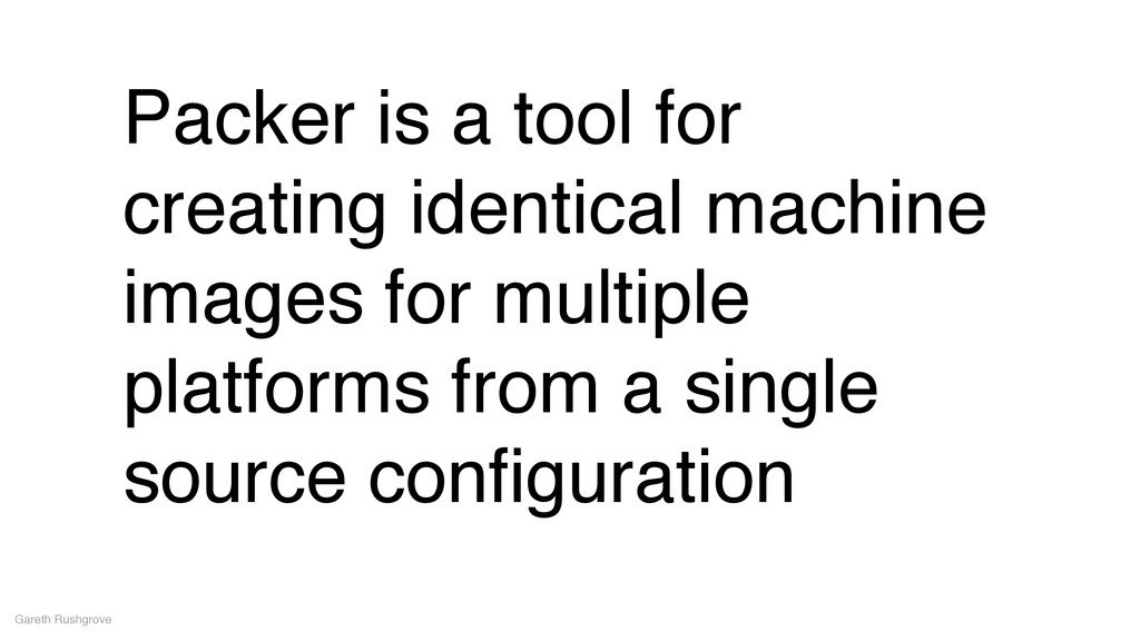 Packer is a tool for creating identical machine...