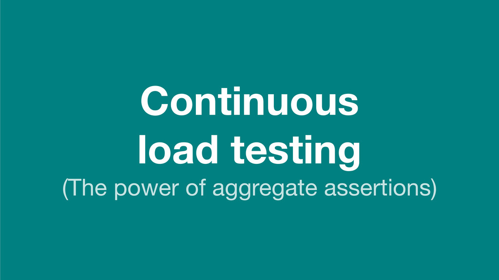 Continuous load testing (The power of aggregate...