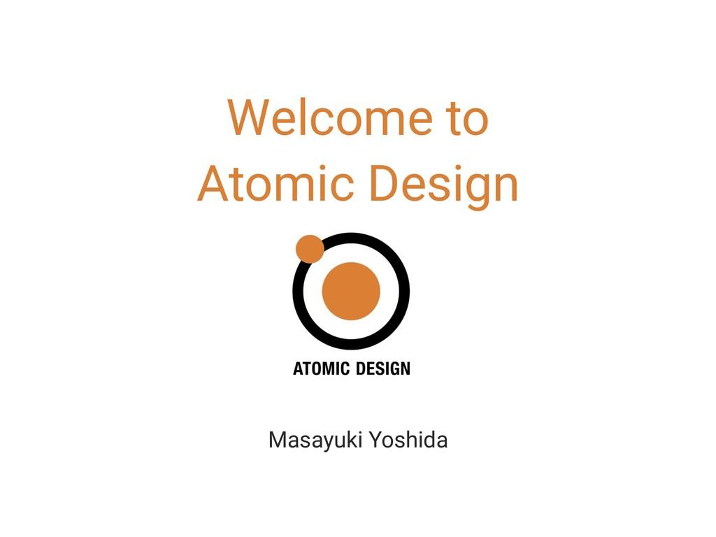 UUUU Welcome to Atomic Design Masayuki Yoshida