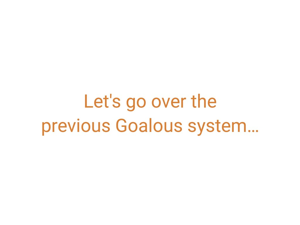 Let's go over the previous Goalous system…