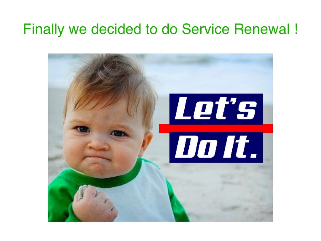 Finally we decided to do Service Renewal !